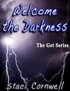 Welcome The Darkness ebook by Staci Cornwell