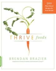 Thrive Foods - 200 Plant-Based Recipes for Peak Health ebook by Brendan Brazier