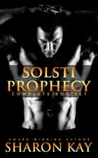 Solsti Prophecy: Paranormal Romance Boxed Set (6 original works) ebook by Sharon Kay