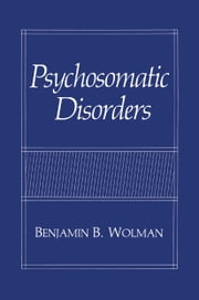 Psychosomatic Disorders ebook by Benjamin B. Wolman