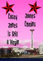 Casey Jones is Still a Virgin ebook by James Comins