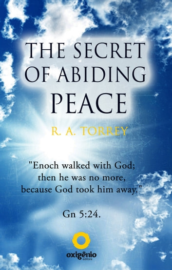 The Secret of Abiding Peace ebook by R.A. Torrey
