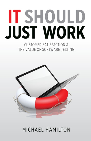 It Should Just Work - Customer Satisfaction & the Value of Software Testing ebook by Michael Hamilton