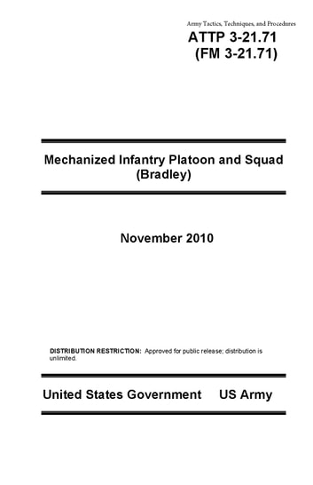 Army Tactics, Techniques, and Procedures ATTP 3-21.71 (FM 3-21.71) Mechanized Infantry Platoon and Squad (Bradley) November 2010 eBook by United States Government  US Army
