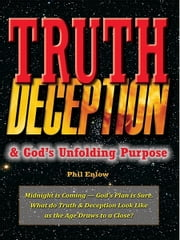 Truth, Deception & God's Unfolding Purpose ebook by Phil Enlow