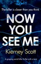 Now You See Me - A gripping serial killer thriller with a shocking twist ebook by Kierney Scott