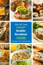 100 of the Most Healthy Breakfast Food ebook by Alexander Trost/Vadim Kravetsky