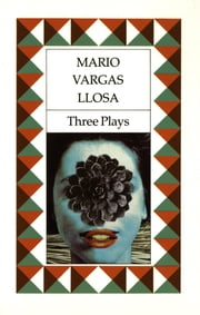 Three Plays - The Young Lady from Tacna, Kathie and the Hippopotamus, La Chunga ebook by Mario Vargas Llosa,David Graham-Young