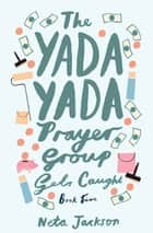 The Yada Yada Prayer Group Gets Caught - a novel ebook by Neta Jackson