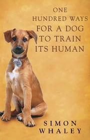 One Hundred Ways for a Dog to Train Its Human ebook by Simon Whaley