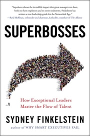 Superbosses - How Exceptional Leaders Master the Flow of Talent ebook by Sydney Finkelstein