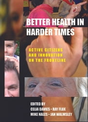 Better health in harder times - Active citizens and innovation on the frontline ebook by Walmsley, Jan,Davies, Celia,Hales, Mike