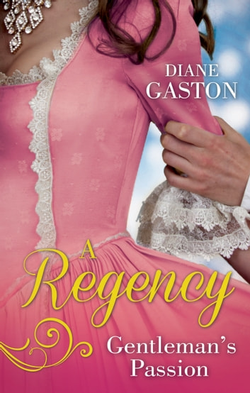 A Regency Gentleman's Passion: Valiant Soldier, Beautiful Enemy / A Not So Respectable Gentleman? (Mills & Boon M&B) ebook by Diane Gaston