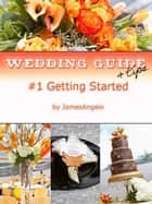 Wedding Guide & Tips: #1 Getting Started ebook by JamesAngelo Campistrous