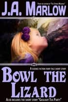 Bowl the Lizard ebook by J.A. Marlow
