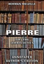 Pierre: Or, The Ambiguities ebook by Herman Melville
