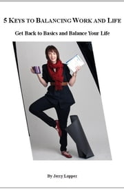 5 Keys to Balancing Work and Life: Get Back to Basics and Balance Your Life ebook by Jerry Lopper