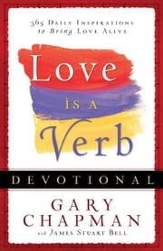 Love is a Verb Devotional - 365 Daily Inspirations to Bring Love Alive ebook by Gary Chapman,James Stuart Bell