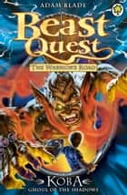 Beast Quest: Koba, Ghoul of the Shadows - Series 13 Book 6 ebook by Adam Blade