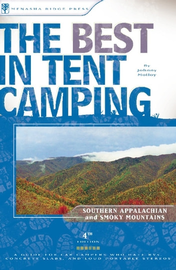 The Best in Tent Camping: Southern Appalachian and Smoky Mountains - A Guide for Car Campers Who Hate RVs, Concrete Slabs, and Loud Portable Stereos ebook by Johnny Molloy