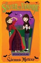 Spooktacular! (My Sister the Vampire) ebook by Sienna Mercer