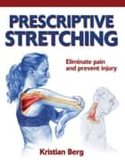 Prescriptive Stretching ebook by Kristian Berg