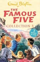 The Famous Five Collection 3 - Books 7-9 ebook by Enid Blyton