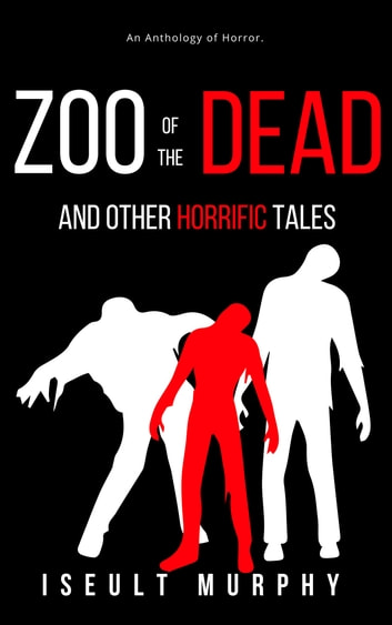 Zoo Of The Dead And Other Horrific Tales ebook by Iseult Murphy