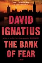 The Bank of Fear: A Novel ebook by David Ignatius
