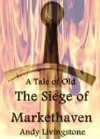 The Siege of Markethaven: A Tale of Old ebook by Andy Livingstone