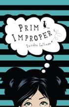 Prim Improper: The Rather Witty Teenage Diary of Primrose Leary ebook by Deirdre Sullivan