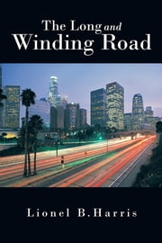 The Long and Winding Road ebook by Lionel B. Harris