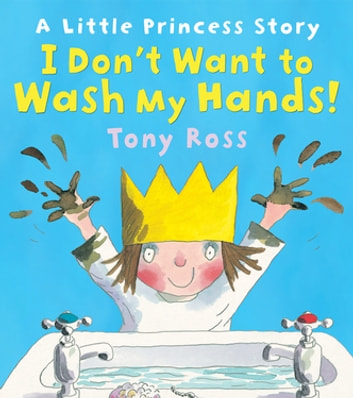 I Don't Want to Wash My Hands! ebook by Tony Ross