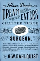 The Glass Books of the Dream Eaters (Chapter 3 Surgeon) ebook by G.W. Dahlquist