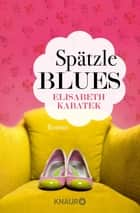 Spätzleblues - Roman ebook by Elisabeth Kabatek
