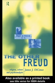 The Other Freud - Religion, Culture and Psychoanalysis ebook by James DiCenso