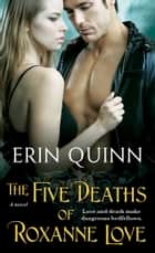 The Five Deaths of Roxanne Love ebook by Erin Quinn