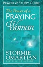 The Power of a Praying® Woman Prayer and Study Guide ebook by Stormie Omartian