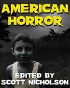 American Horror - A Bone-Chilling Horror Collection ebook by Scott Nicholson
