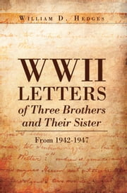 WWII Letters of Three Brothers and Their Sister From 1942-1947 ebook by William D. Hedges