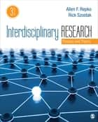 Interdisciplinary Research - Process and Theory eBook by Dr. Allen F. Repko, Professor Rick Szostak