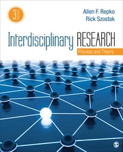 Interdisciplinary Research - Process and Theory ebook by Dr. Allen F. Repko, Dr. Richard (Rick) Szostak