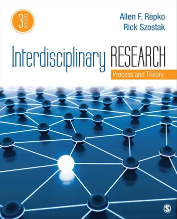 Interdisciplinary Research - Process and Theory ebook by Dr. Allen F. Repko,Dr. Richard Szostak