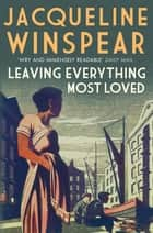 Leaving Everything Most Loved - The bestselling inter-war mystery series ebook by Jacqueline Winspear