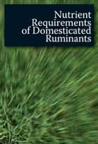 Nutrient Requirements of Domesticated Ruminants ebook by Primary Industries Standing Committee