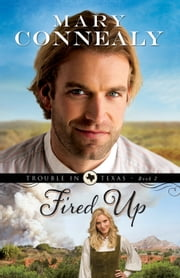 Fired Up (Trouble in Texas Book #2) ebook by Mary Connealy