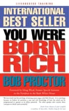 You Were Born Rich - Now You Can Discover and Develop Those Riches ebook by