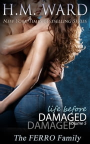 Life Before Damaged Vol. 5 (The Ferro Family) ebook by H.M. Ward