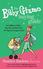The Baby Gizmo Buying Guide ebook by Heather Maclean