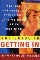 The Guide to Getting In ebook by Harvard Student Agencies, Inc.